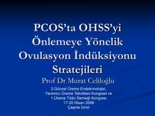 PCOS ta OHSS yi  nlemeye Y nelik Ovulasyon Ind ksiyonu Stratejileri