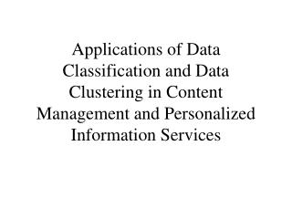 Applications of Data Classification and Data Clustering in Content Management and Personalized Information Services