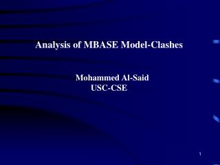 Analysis of MBASE Model-Clashes        Mohammed Al-Said USC-CSE
