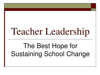 Teacher Leadership The Best Hope for Sustaining School Change
