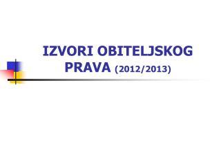 IZVORI OBITELJSKOG PRAVA 2012
