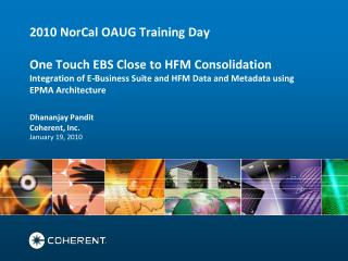 2010 NorCal OAUG Training Day  One Touch EBS Close to HFM Consolidation Integration of E-Business Suite and HFM Data and