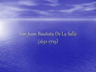 San Juan Bautista De La Salle  1651-1719