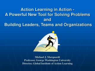 Action Learning in Action - A Powerful New Tool for Solving Problems and   Building Leaders, Teams and Organizations