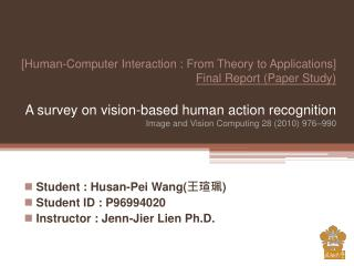 [Human-Computer Interaction : From Theory to Applications] Final Report Paper Study  A survey on vision-based human acti