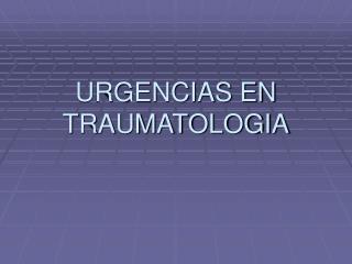URGENCIAS EN TRAUMATOLOGIA