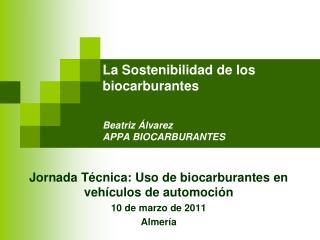 La Sostenibilidad de los   biocarburantes   Beatriz  lvarez APPA BIOCARBURANTES
