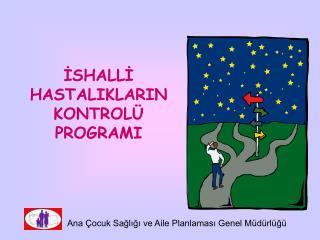 ISHALLI HASTALIKLARIN KONTROL  PROGRAMI