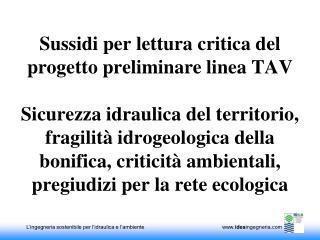 Sussidi per lettura critica del progetto preliminare linea TAV   Sicurezza idraulica del territorio, fragilit  idrogeolo