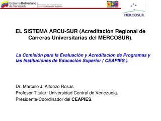 EL SISTEMA ARCU-SUR Acreditaci n Regional de Carreras Universitarias del MERCOSUR.
