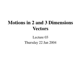 Motions in 2 and 3 Dimensions Vectors