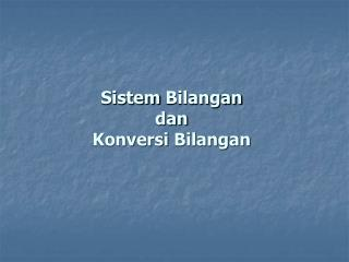Sistem Bilangan  dan  Konversi Bilangan