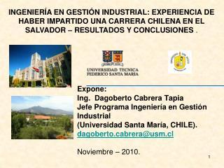 Expone: Ing.  Dagoberto Cabrera Tapia Jefe Programa Ingenier a en Gesti n Industrial   Universidad Santa Mar a, CHILE. d
