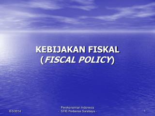 KEBIJAKAN FISKAL FISCAL POLICY
