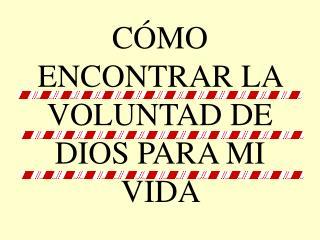 C MO ENCONTRAR LA VOLUNTAD DE DIOS PARA MI VIDA