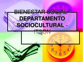 BIENESTAR SOCIAL - DEPARTAMENTO SOCIOCULTURAL - ITSON