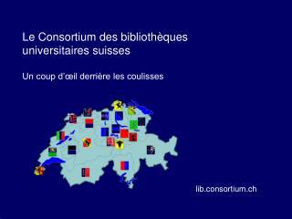 Le Consortium des biblioth ques universitaires suisses   Un coup d  il derri re les coulisses