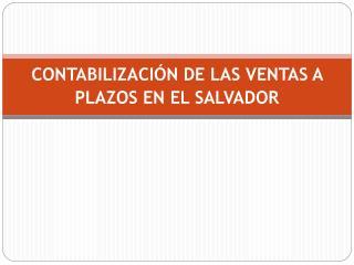 CONTABILIZACI N DE LAS VENTAS A PLAZOS EN EL SALVADOR