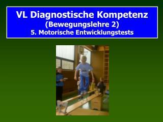 VL Diagnostische Kompetenz Bewegungslehre 2  5. Motorische Entwicklungstests