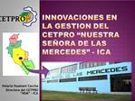 INNOVACIONES EN LA GESTION del CETPRO  NUESTRA SE ORA DE LAS MERCEDES  - ICA