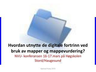 Hvordan utnytte de digitale fortrinn ved bruk av mapper og mappevurdering NVU- konferansen 16-17.mars p  H gskolen Stord