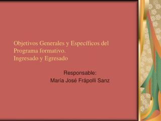 Objetivos Generales y Espec ficos del Programa formativo. Ingresado y Egresado