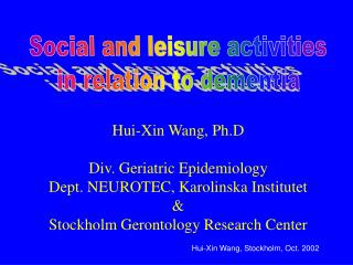 Hui-Xin Wang, Ph.D  Div. Geriatric Epidemiology Dept. NEUROTEC, Karolinska Institutet  Stockholm Gerontology Research Ce