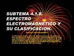 SUBTEMA 4.1.8. ESPECTRO ELECTROMAGNETICO Y SU CLASIFICACION.