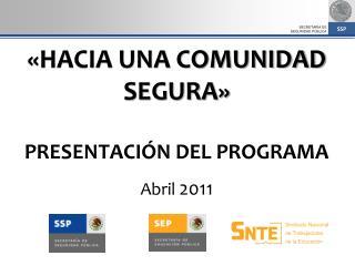 HACIA UNA COMUNIDAD SEGURA   Presentaci n del programa  Abril 2011