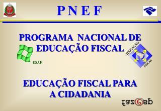 PROGRAMA  NACIONAL DE   EDUCA  O FISCAL   EDUCA  O FISCAL PARA A CIDADANIA