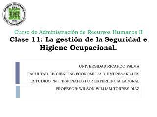 Curso de Administraci n de Recursos Humanos II  Clase 11: La gesti n de la Seguridad e Higiene Ocupacional.