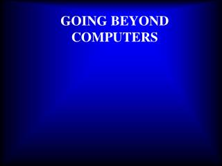GOING BEYOND COMPUTERS