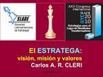 El ESTRATEGA:  visi n, misi n y valores Carlos A. R. CLERI