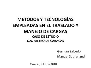 M TODOS Y TECNOLOG AS EMPLEADAS EN EL TRASLADO Y MANEJO DE CARGAS   CASO DE ESTUDIO  C.A. METRO DE CARACAS