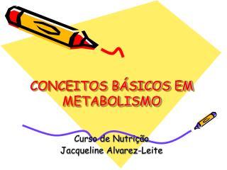 CONCEITOS B SICOS EM METABOLISMO