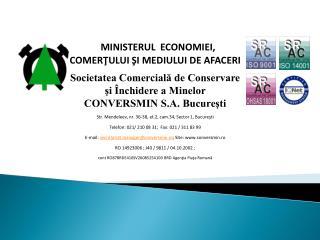 MINISTERUL  ECONOMIEI, COMERTULUI SI MEDIULUI DE AFACERI Societatea Comerciala de Conservare si  nchidere a Minelor  CON