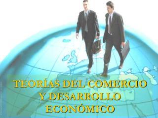 TEOR AS DEL COMERCIO Y DESARROLLO ECON MICO