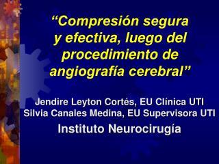 Compresi n segura             y efectiva, luego del procedimiento de angiograf a cerebral