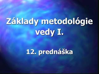Z klady metodol gie vedy I.   12. predn  ka