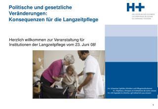 Herzlich willkommen zur Veranstaltung f r Institutionen der Langzeitpflege vom 23. Juni 08