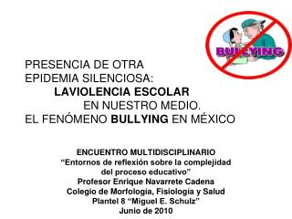 PRESENCIA DE OTRA  EPIDEMIA SILENCIOSA:   LAVIOLENCIA ESCOLAR    EN NUESTRO MEDIO.  EL FEN MENO BULLYING EN M XICO
