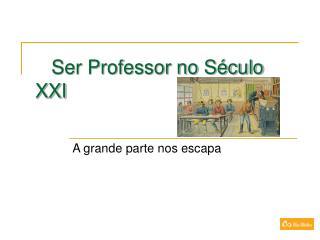 Ser Professor no S culo XXI