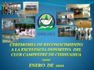CEREMOMIA DE RECONOCIMIENTO A LA EXCELENCIA DEPORTIVA  DEL CLUB CAMPESTRE DE CHIHUAHUA 2010