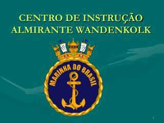 CENTRO DE INSTRU  O ALMIRANTE WANDENKOLK