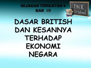 SEJARAH TINGKATAN 4 BAB  10  DASAR BRITISH DAN KESANNYA  TERHADAP EKONOMI NEGARA
