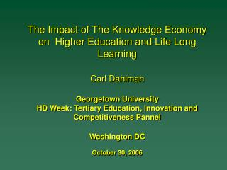 The Impact of The Knowledge Economy on  Higher Education and Life Long Learning   Carl Dahlman  Georgetown University HD