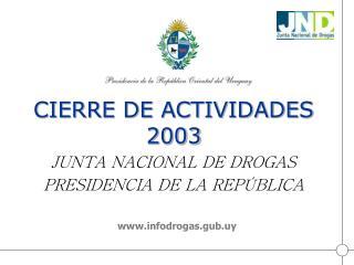 CIERRE DE ACTIVIDADES 2003  JUNTA NACIONAL DE DROGAS PRESIDENCIA DE LA REP BLICA