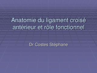 Anatomie du ligament crois  ant rieur et r le fonctionnel