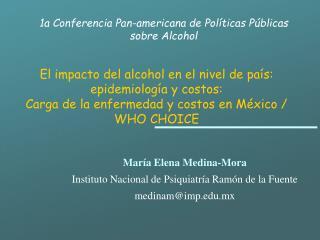 El impacto del alcohol en el nivel de pa s: epidemiolog a y costos:  Carga de la enfermedad y costos en M xico