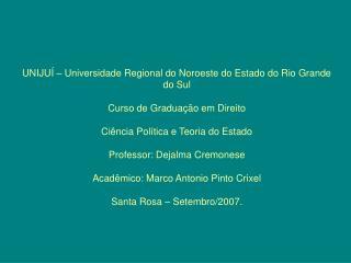 UNIJU    Universidade Regional do Noroeste do Estado do Rio Grande do Sul  Curso de Gradua  o em Direito  Ci ncia Pol ti